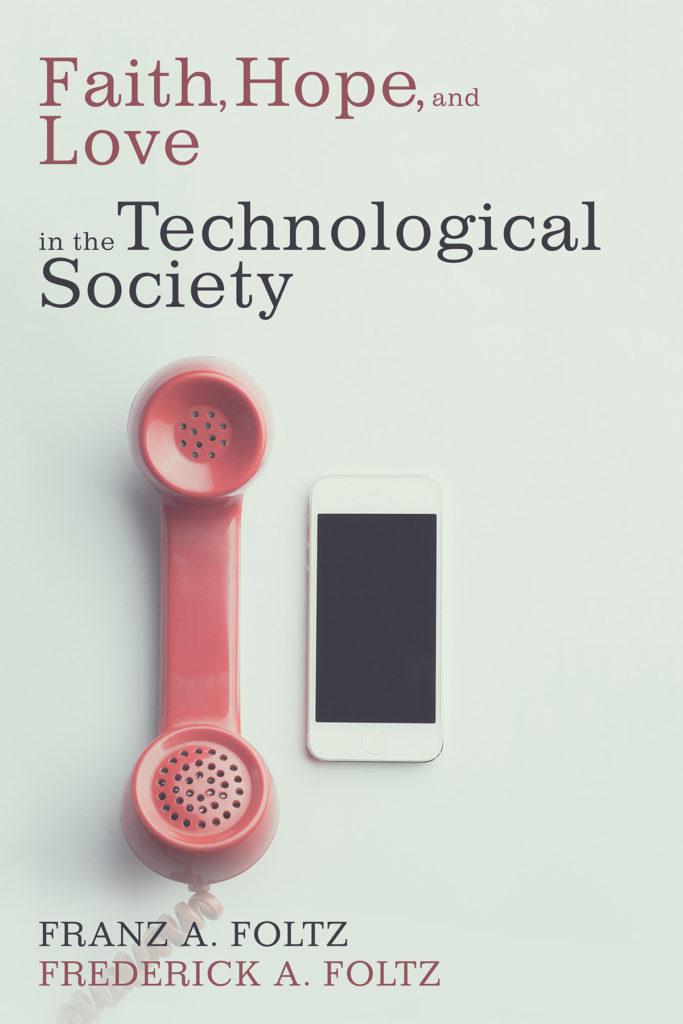 Faith, Hope, and Love in a Technological Society